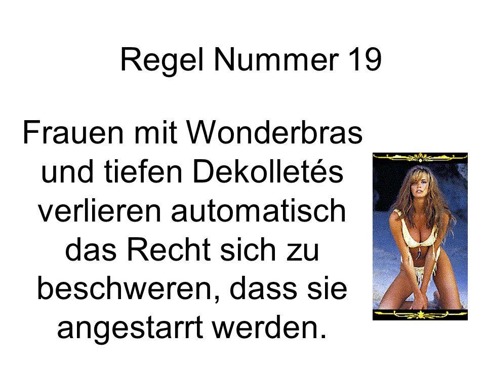 Regel Nummer 19 Frauen mit Wonderbras und tiefen Dekolletés verlieren automatisch das Recht sich zu beschweren, dass sie angestarrt werden.