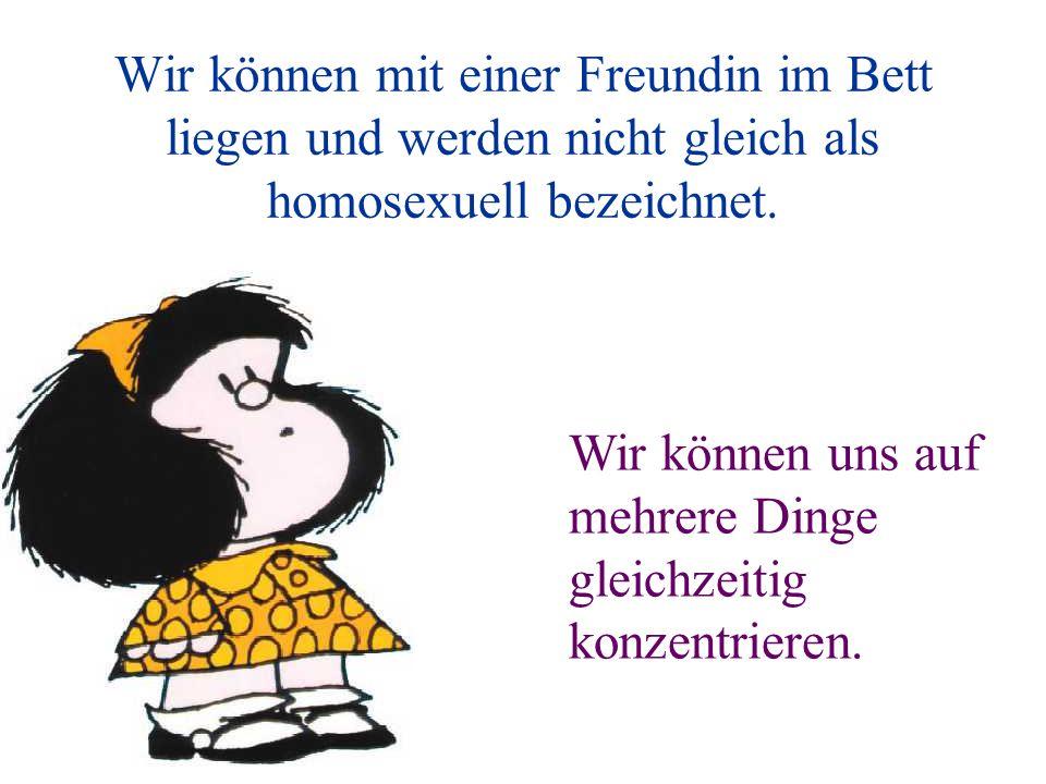 Wir können mit einer Freundin im Bett liegen und werden nicht gleich als homosexuell bezeichnet.
