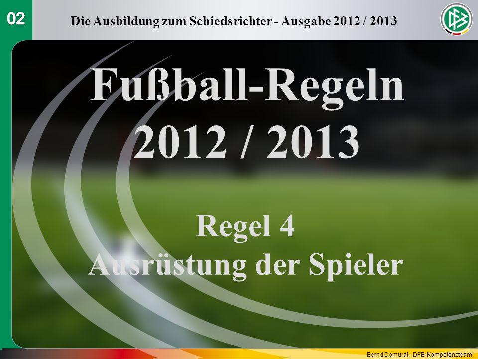 Fußball-Regeln 2012 / 2013 Regel 4 Ausrüstung der Spieler Die Ausbildung zum Schiedsrichter - Ausgabe 2012 / 2013 Bernd Domurat - DFB-Kompetenzteam