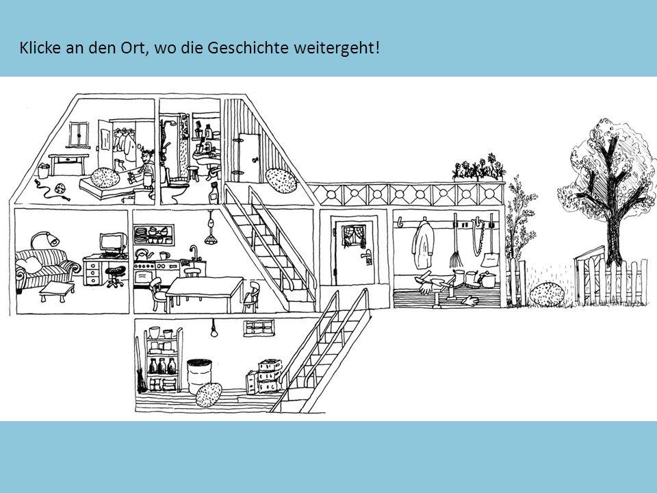 Hausplan 15 Klicke an den Ort, wo die Geschichte weitergeht!