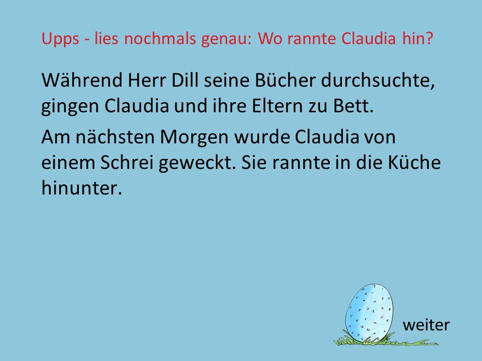 Text 44 falsch Während Herr Dill seine Bücher durchsuchte, gingen Claudia und ihre Eltern zu Bett. Am nächsten Morgen wurde Claudia von einem Schrei g