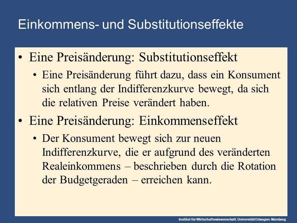 Institut für Wirtschaftswissenschaft. Universität Erlangen-Nürnberg Einkommens- und Substitutionseffekte Eine Preisänderung: Substitutionseffekt Eine