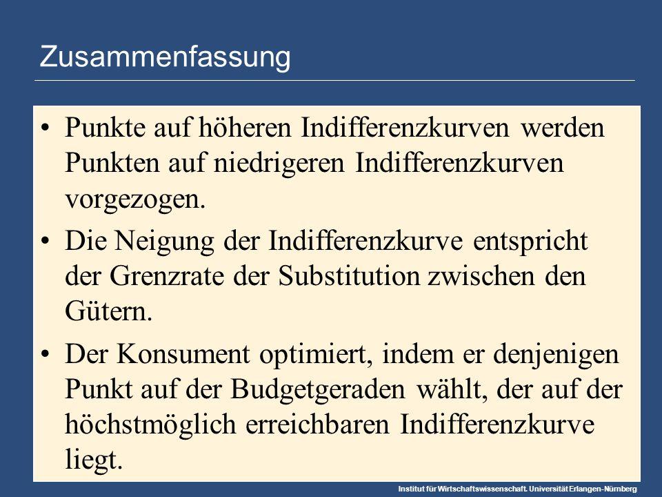Institut für Wirtschaftswissenschaft. Universität Erlangen-Nürnberg Zusammenfassung Punkte auf höheren Indifferenzkurven werden Punkten auf niedrigere
