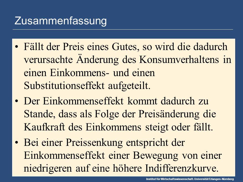 Institut für Wirtschaftswissenschaft. Universität Erlangen-Nürnberg Zusammenfassung Fällt der Preis eines Gutes, so wird die dadurch verursachte Änder