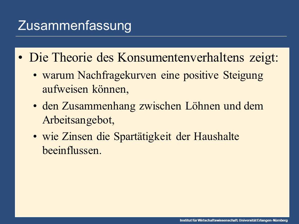 Institut für Wirtschaftswissenschaft. Universität Erlangen-Nürnberg Zusammenfassung Die Theorie des Konsumentenverhaltens zeigt: warum Nachfragekurven