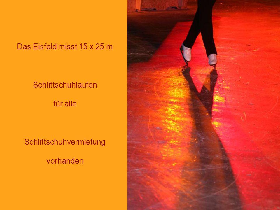 Das Eisfeld misst 15 x 25 m Schlittschuhlaufen für alle Schlittschuhvermietung vorhanden