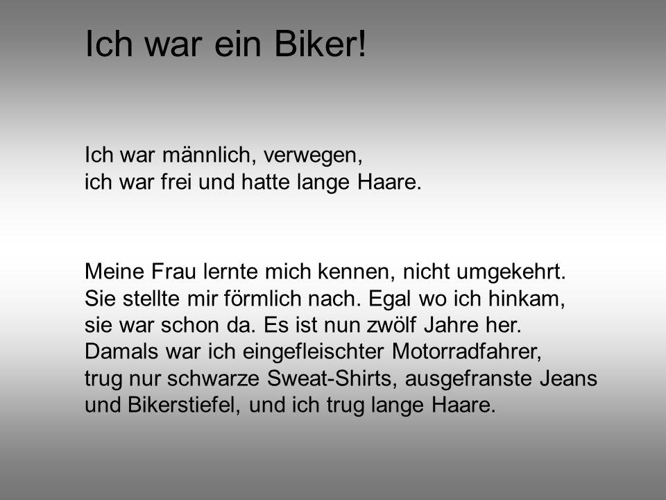 Ich war ein Biker! Ich war männlich, verwegen, ich war frei und hatte lange Haare. Meine Frau lernte mich kennen, nicht umgekehrt. Sie stellte mir för