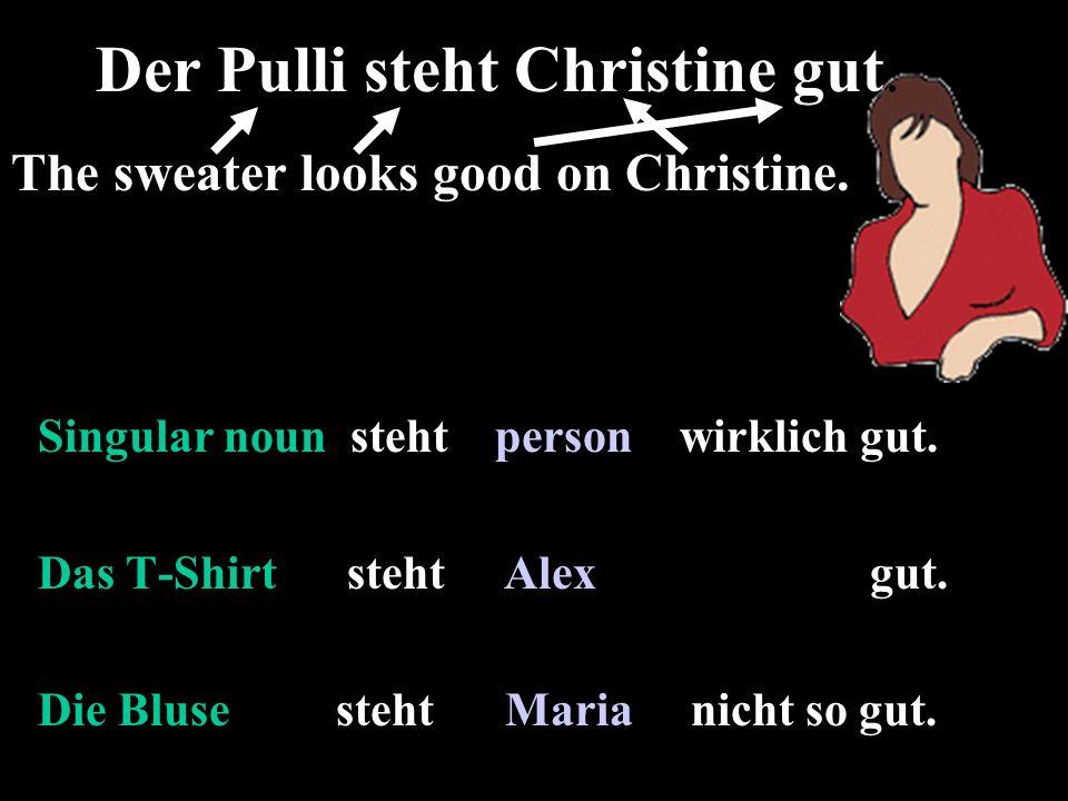 Singular noun steht person wirklich gut. Das T-Shirt steht Alex gut.