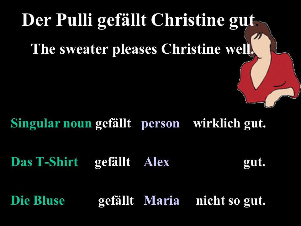 Singular noun gefällt person wirklich gut. Das T-Shirt gefällt Alex gut.