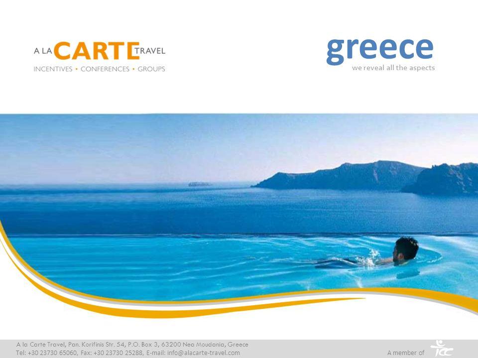 greece we reveal all the aspects A la Carte Travel, Pan. Korifinis Str. 54, P.O. Box 3, 63200 Nea Moudania, Greece Tel: +30 23730 65060, Fax: +30 2373