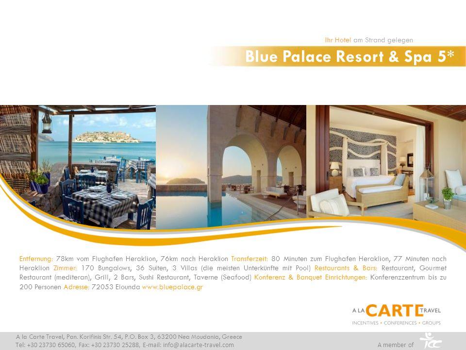 Blue Palace Resort & Spa 5* Ihr Hotel am Strand gelegen A la Carte Travel, Pan. Korifinis Str. 54, P.O. Box 3, 63200 Nea Moudania, Greece Tel: +30 237