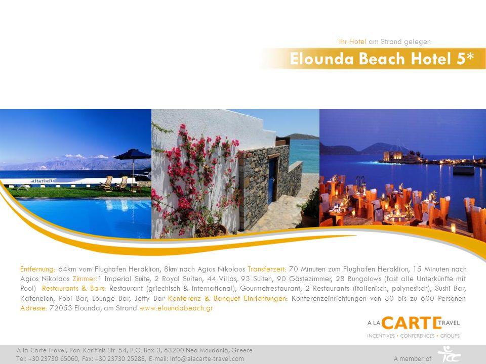 Elounda Beach Hotel 5* Ihr Hotel am Strand gelegen A la Carte Travel, Pan. Korifinis Str. 54, P.O. Box 3, 63200 Nea Moudania, Greece Tel: +30 23730 65
