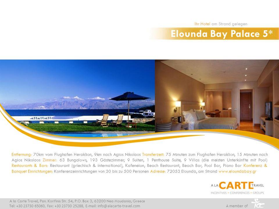 Elounda Bay Palace 5* Ihr Hotel am Strand gelegen A la Carte Travel, Pan. Korifinis Str. 54, P.O. Box 3, 63200 Nea Moudania, Greece Tel: +30 23730 650