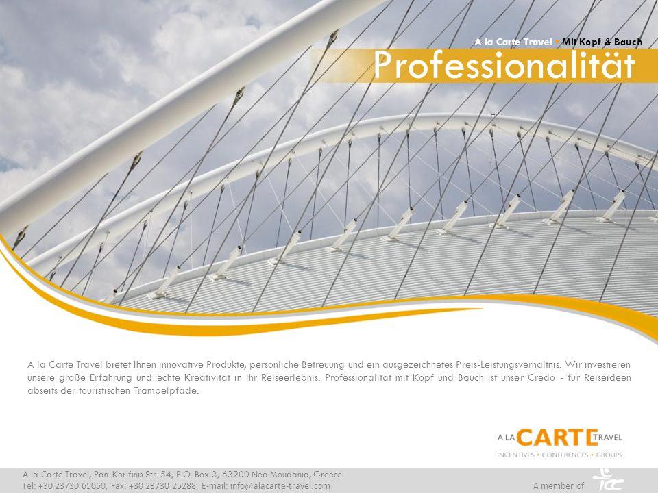 Professionalität A la Carte Travel, Pan. Korifinis Str. 54, P.O. Box 3, 63200 Nea Moudania, Greece Tel: +30 23730 65060, Fax: +30 23730 25288, E-mail:
