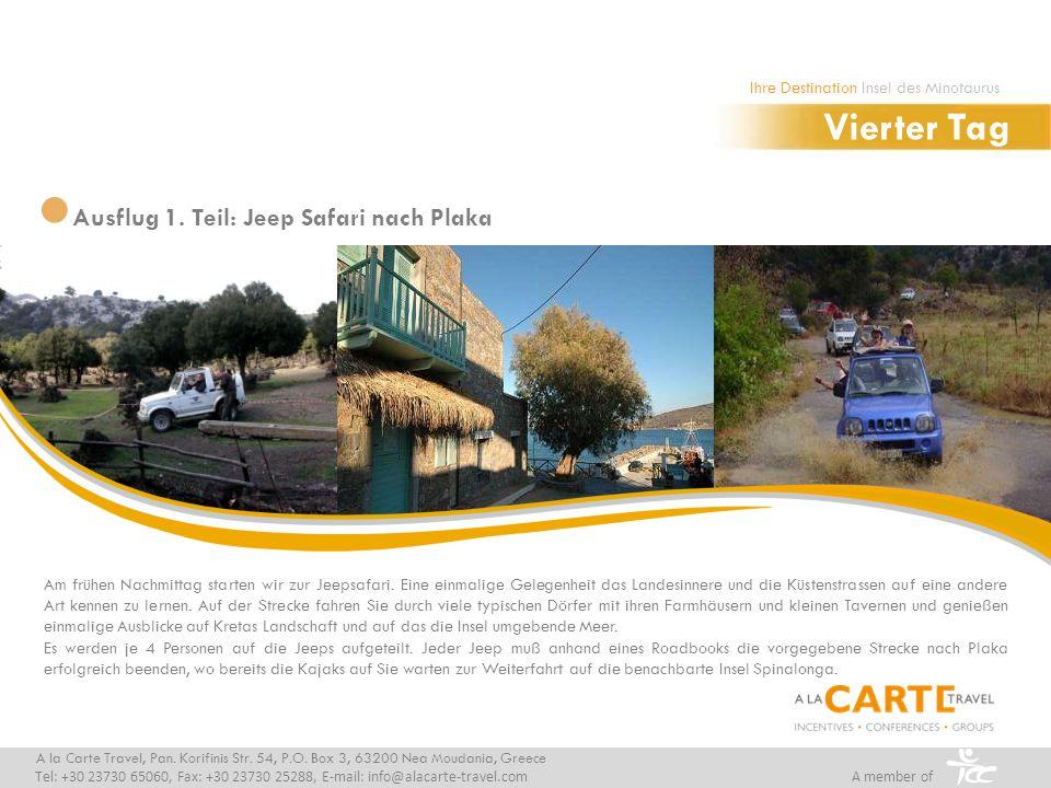 Ausflug 1. Teil: Jeep Safari nach Plaka Vierter Tag A la Carte Travel, Pan. Korifinis Str. 54, P.O. Box 3, 63200 Nea Moudania, Greece Tel: +30 23730 6