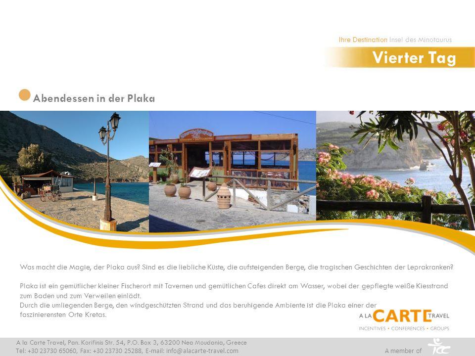 Abendessen in der Plaka A la Carte Travel, Pan. Korifinis Str. 54, P.O. Box 3, 63200 Nea Moudania, Greece Tel: +30 23730 65060, Fax: +30 23730 25288,