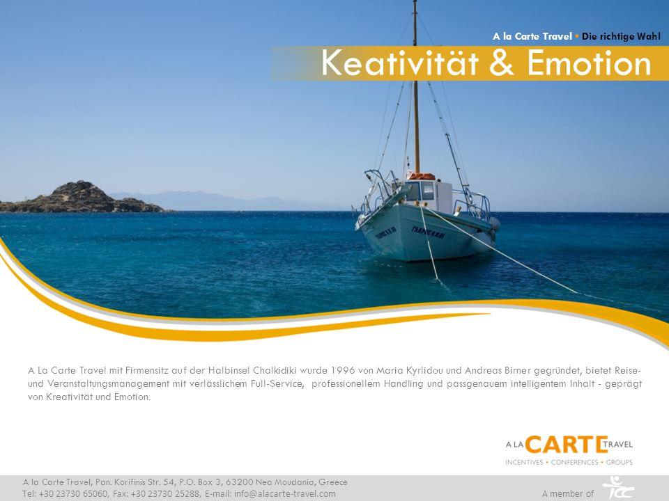 Keativität & Emotion A la Carte Travel Die richtige Wahl A la Carte Travel, Pan. Korifinis Str. 54, P.O. Box 3, 63200 Nea Moudania, Greece Tel: +30 23