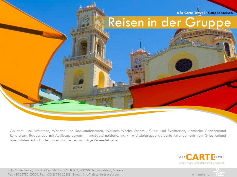 Reisen in der Gruppe A la Carte Travel Gruppenreisen A la Carte Travel, Pan. Korifinis Str. 54, P.O. Box 3, 63200 Nea Moudania, Greece Tel: +30 23730