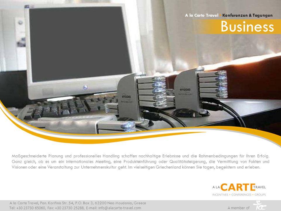 Business A la Carte Travel Konferenzen & Tagungen A la Carte Travel, Pan. Korifinis Str. 54, P.O. Box 3, 63200 Nea Moudania, Greece Tel: +30 23730 650