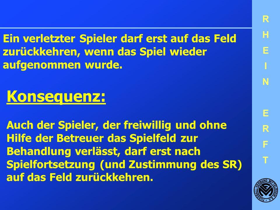 RHEINERFTRHEINERFT Ein verletzter Spieler darf nicht auf dem Feld behandelt werden. Wurde ein Spieler entgegen dieser Anweisung auf dem Feld behandelt