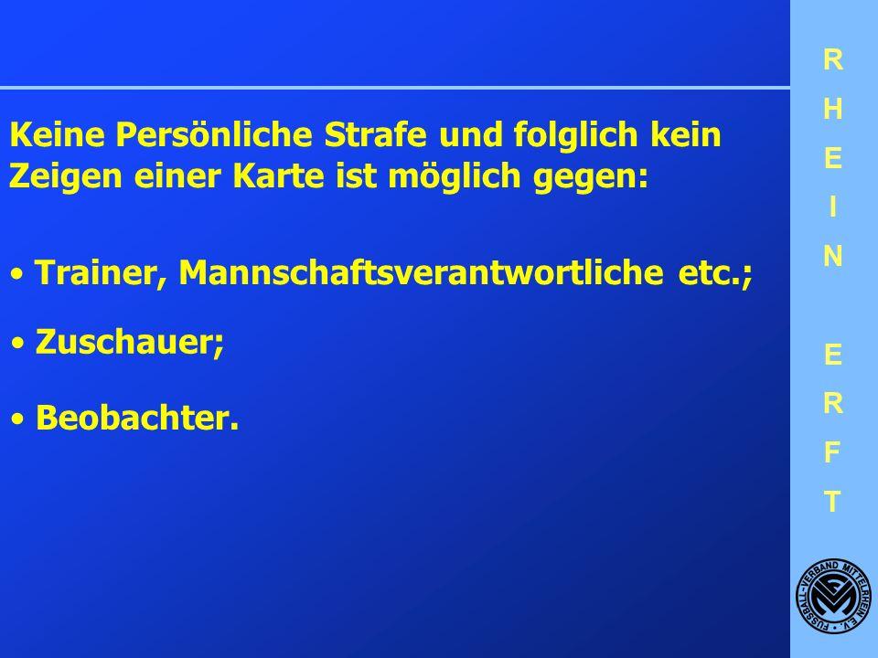 RHEINERFTRHEINERFT Der SR kann mit persönlichen Strafen die folgenden Personengruppen belegen und dies durch Zeigen der gelben bzw. roten Karte anzeig