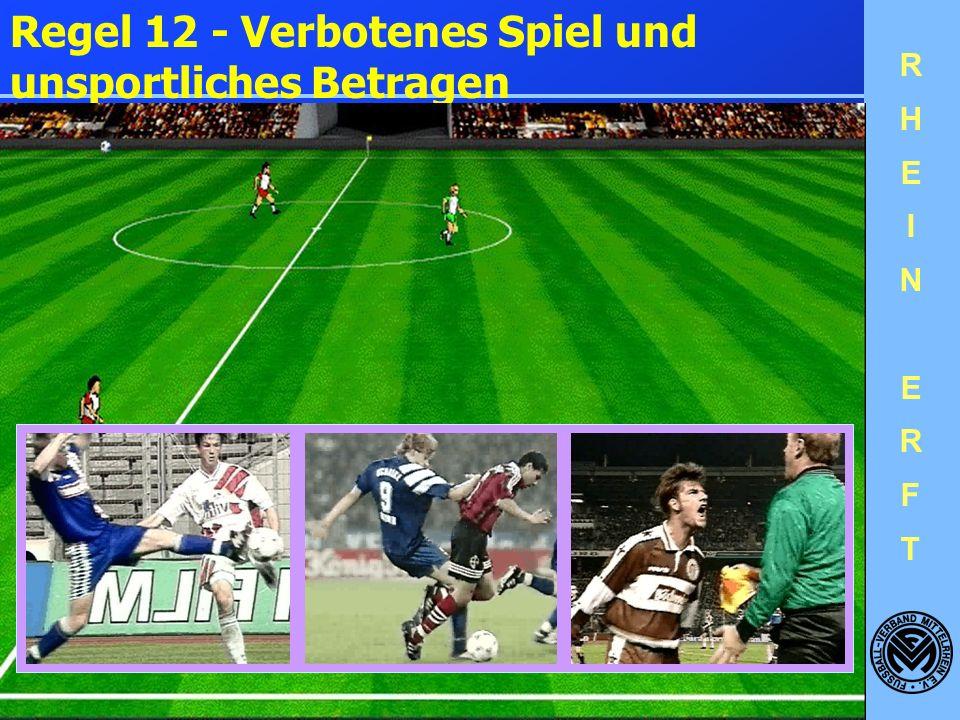 RHEINERFTRHEINERFT Steht ein Spieler in der Flugbahn des Balles, so greift er aktiv in das Spiel ein, unabhängig davon, ob er den Ball berührt oder ni