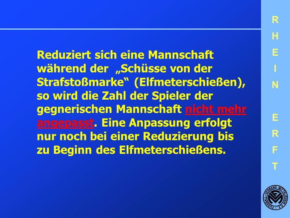 RHEINERFTRHEINERFT Der Schiedsrichter ist jedoch frei, auch ohne Münzwurf zu bestimmen, auf welches Tor die Schüsse ausgeführt werden, u.a. wegen : -