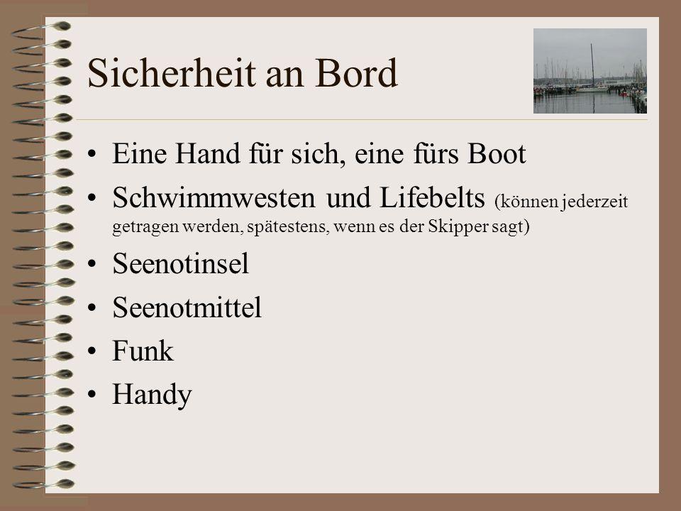 Das Boot Begrifflichkeiten –Mast / Baum –Ruder /Pinne –Bug / Heck –Luke / Schott –Backskiste –Steuerbord (in Fahrtrichtung rechts) –Backbord (in Fahrtrichtung links) –Achtern / voraus