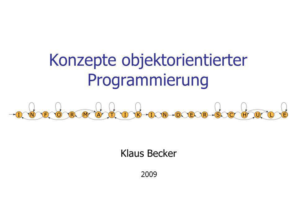 Konzepte objektorientierter Programmierung Klaus Becker 2009