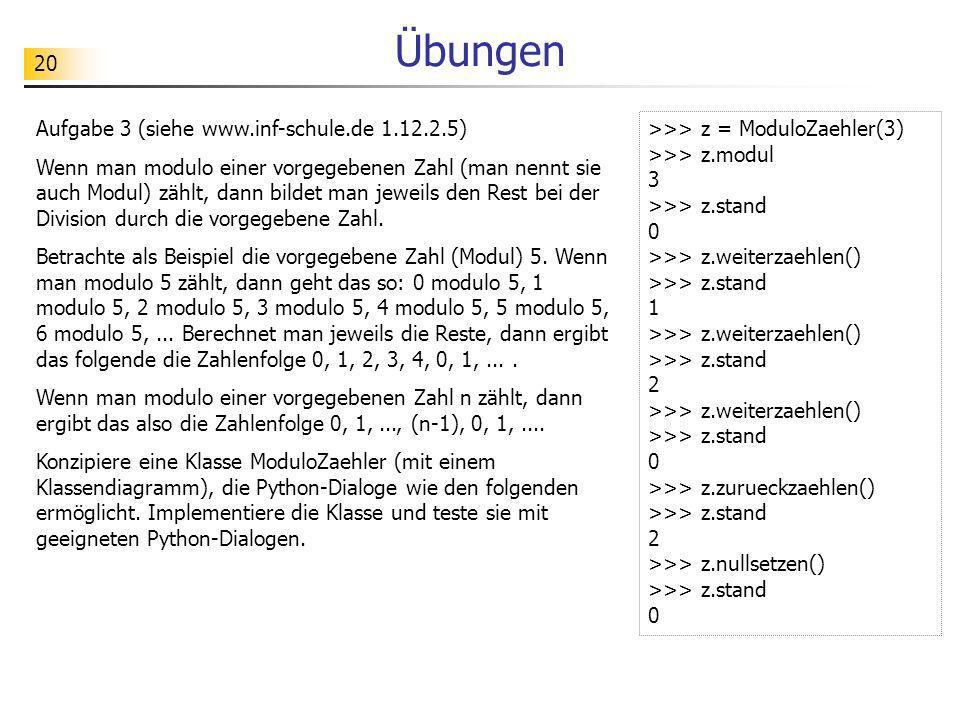 20 Übungen Aufgabe 3 (siehe www.inf-schule.de 1.12.2.5) Wenn man modulo einer vorgegebenen Zahl (man nennt sie auch Modul) zählt, dann bildet man jewe