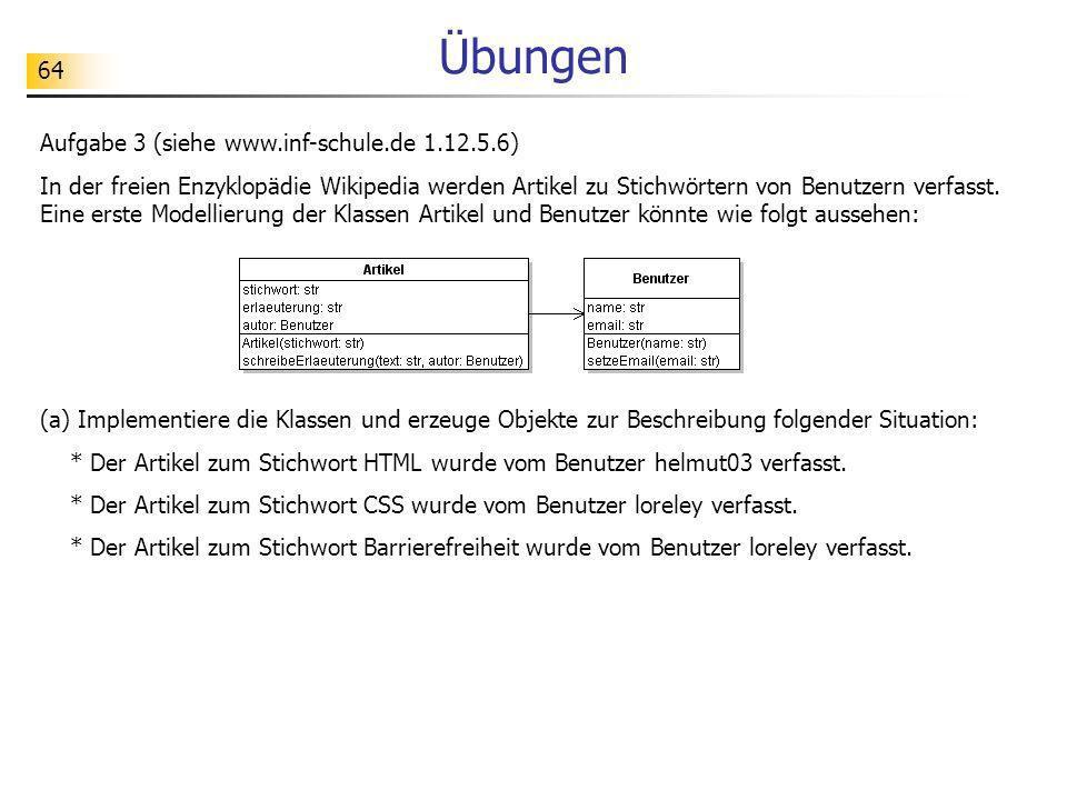 64 Übungen Aufgabe 3 (siehe www.inf-schule.de 1.12.5.6) In der freien Enzyklopädie Wikipedia werden Artikel zu Stichwörtern von Benutzern verfasst. Ei