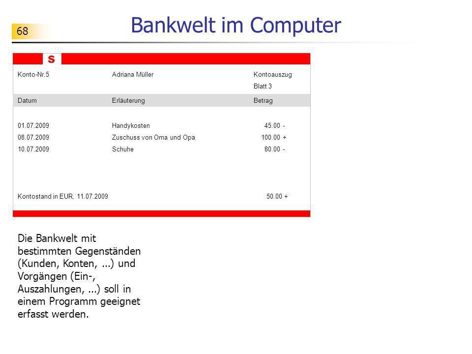 68 Bankwelt im Computer S Konto-Nr.5Adriana MüllerKontoauszug Blatt 3 DatumErläuterungBetrag 01.07.2009Handykosten 45.00 - 08.07.2009Zuschuss von Oma