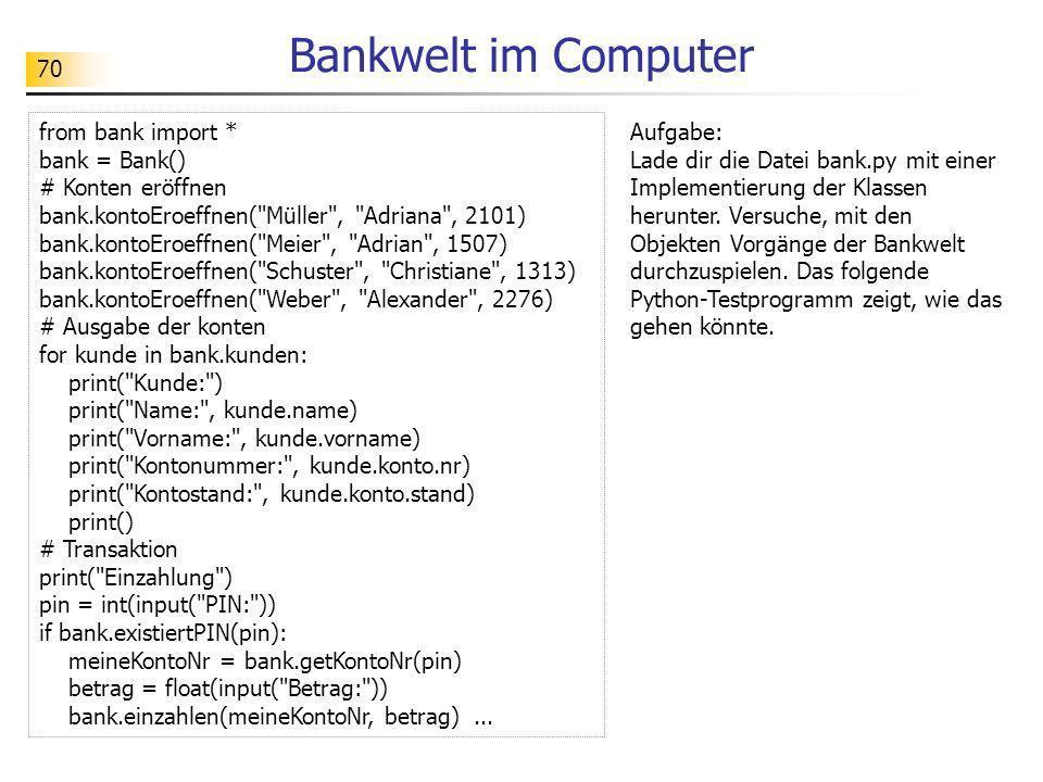 70 Bankwelt im Computer from bank import * bank = Bank() # Konten eröffnen bank.kontoEroeffnen(