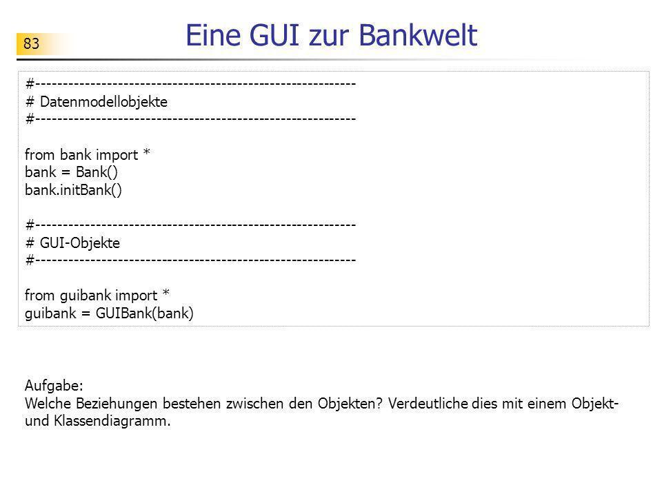 83 Eine GUI zur Bankwelt #----------------------------------------------------------- # Datenmodellobjekte #------------------------------------------