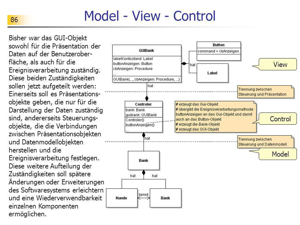 87 Model - View - Control Model class Konto(object): def __init__(self, nummer): self.nr = nummer self.stand = 0.0 self.inhaber = None...