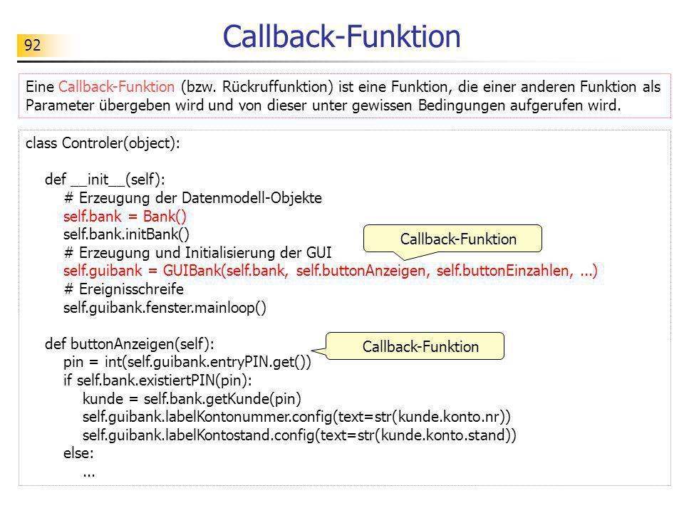 92 class Controler(object): def __init__(self): # Erzeugung der Datenmodell-Objekte self.bank = Bank() self.bank.initBank() # Erzeugung und Initialisi