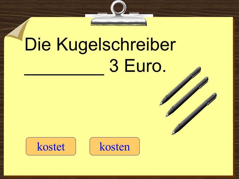Die Kugelschreiber ________ 3 Euro. kostetkosten