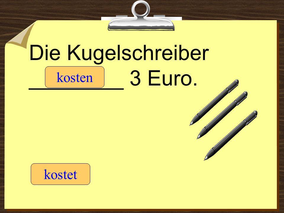 Die Kugelschreiber ________ 3 Euro. kostet kosten
