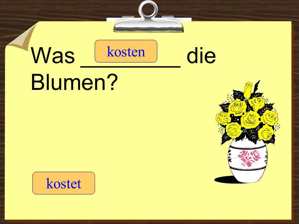 Was ________ die Blumen? kostet kosten