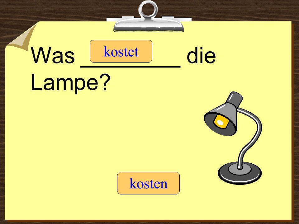 Was ________ die Lampe? kostet kosten
