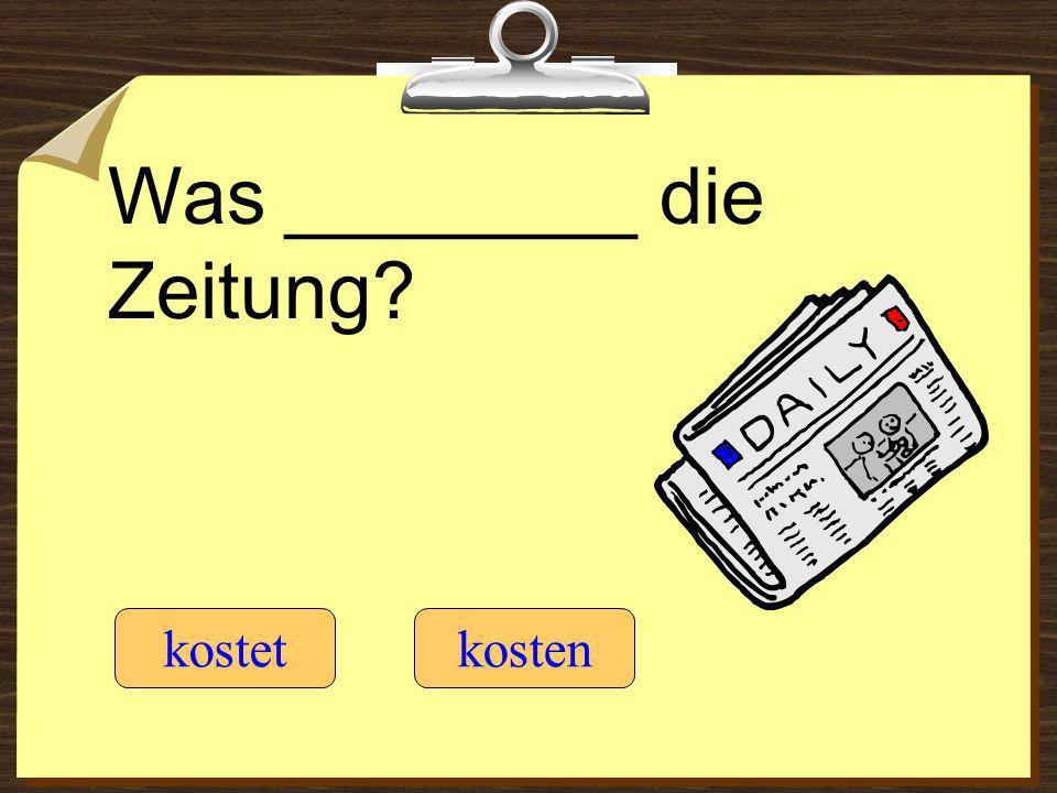 Was ________ die Zeitung? kostetkosten