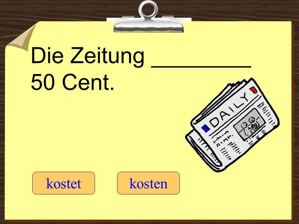 Die Zeitung ________ 50 Cent. kostetkosten