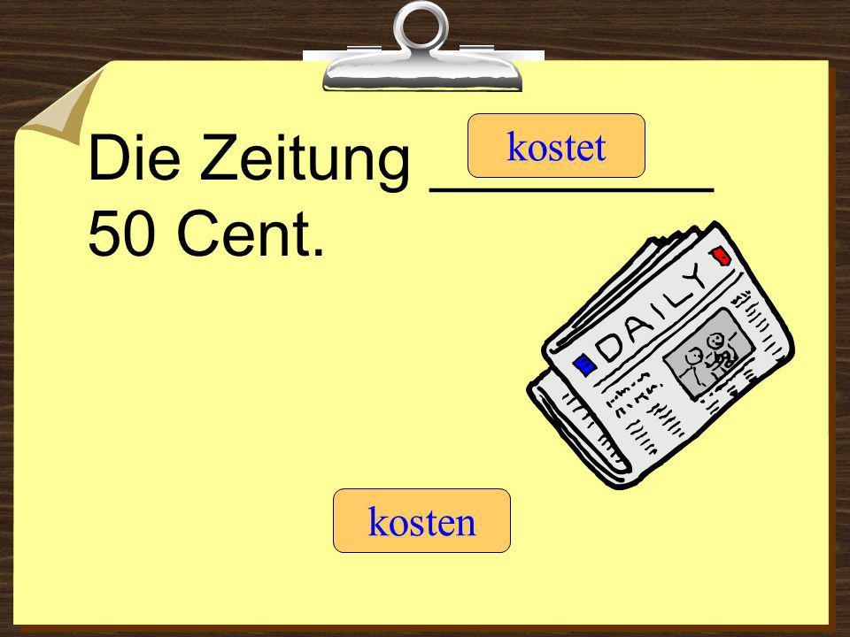 Die Zeitung ________ 50 Cent. kostet kosten