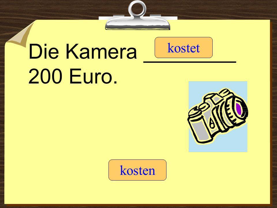Die Kamera ________ 200 Euro. kostet kosten
