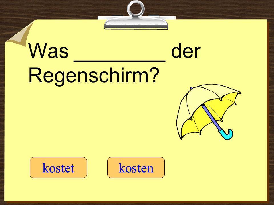 Was ________ der Regenschirm? kostetkosten
