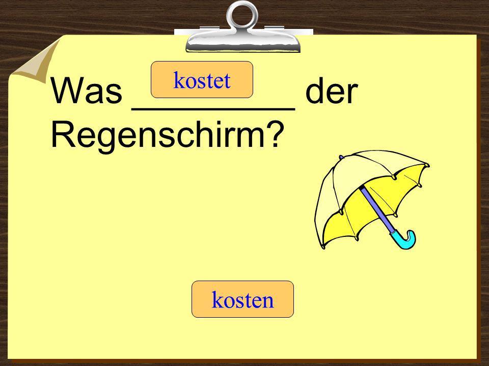 Was ________ der Regenschirm? kostet kosten
