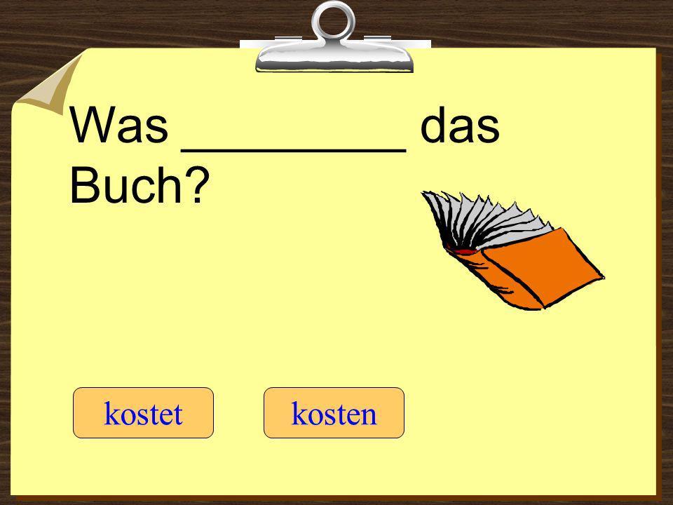 Was ________ das Buch? kostetkosten