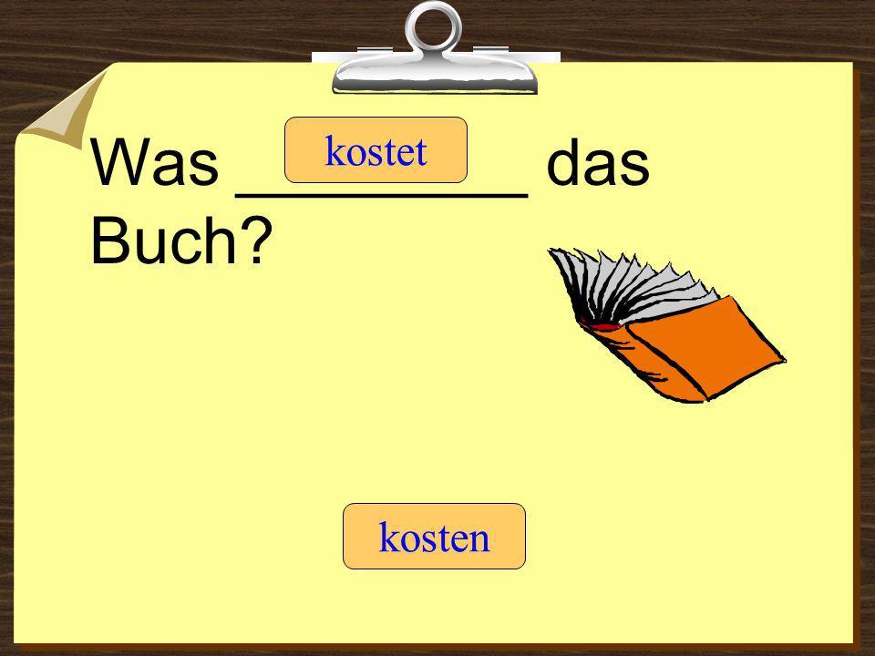 Das Buch ________ 10 Euro. kostetkosten