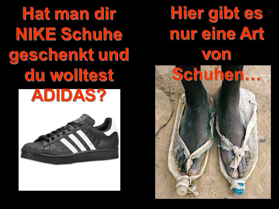 Hat man dir NIKE Schuhe geschenkt und du wolltest ADIDAS? Hier gibt es nur eine Art von Schuhen…
