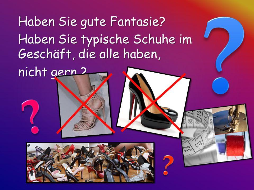 Haben Sie gute Fantasie Haben Sie typische Schuhe im Geschäft, die alle haben, nicht gern